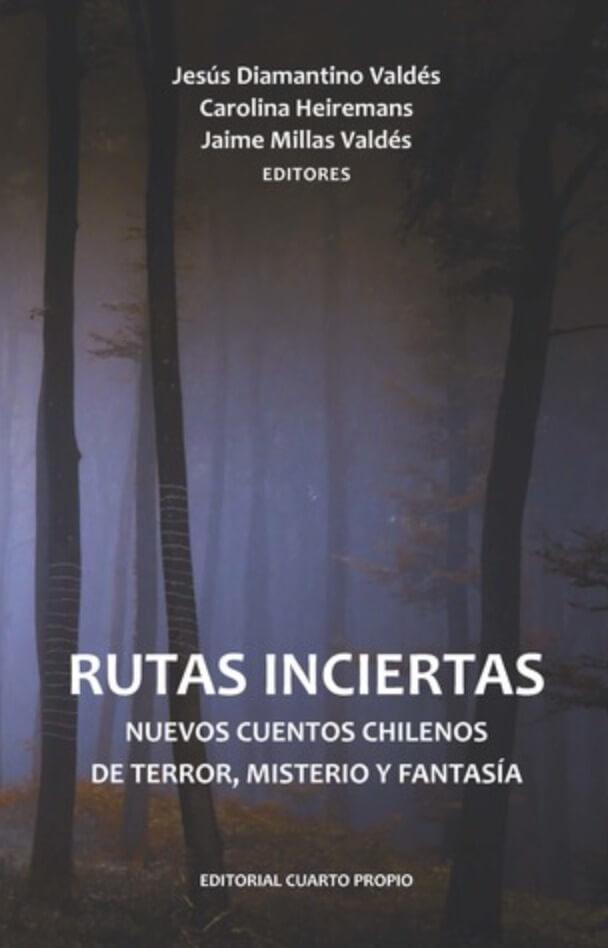 Rutas Inciertas. Nuevos cuentos chilenos de terror, misterio y fantasía